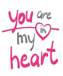 Free Printable Quotes-You Are In My Heart