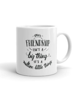 Our Friendship Isn't a Big Thing – Mug