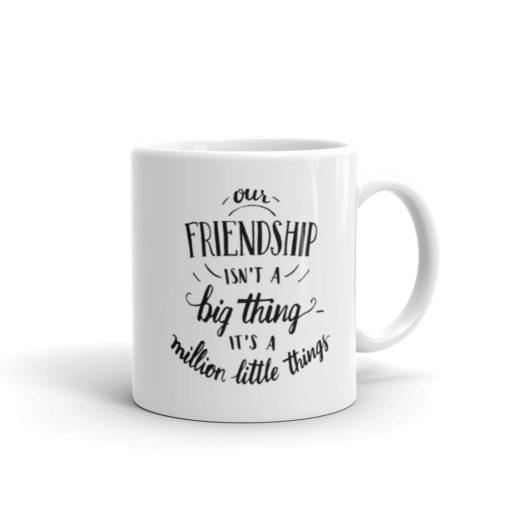 Our Friendship Isn't a Big Thing – Mug